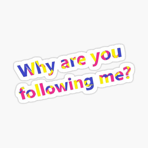 Why are you following me? Sticker