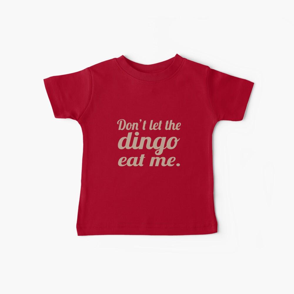 Don't let the Dingo eat me. Baby T-Shirt