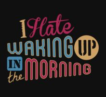 I Hate Waking Up  | Unisex T-Shirt