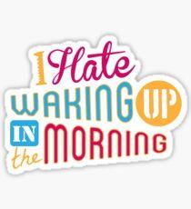 I Hate Waking Up  Sticker