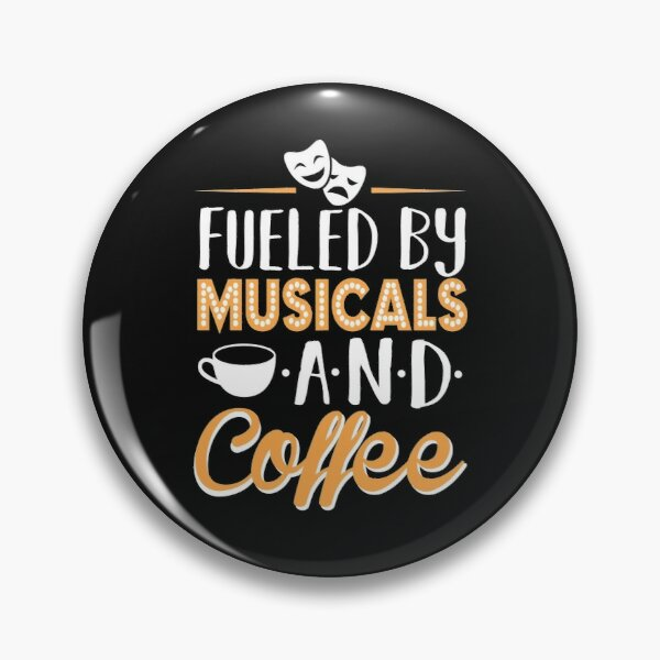 Fueled by Musicals and Coffee Pin