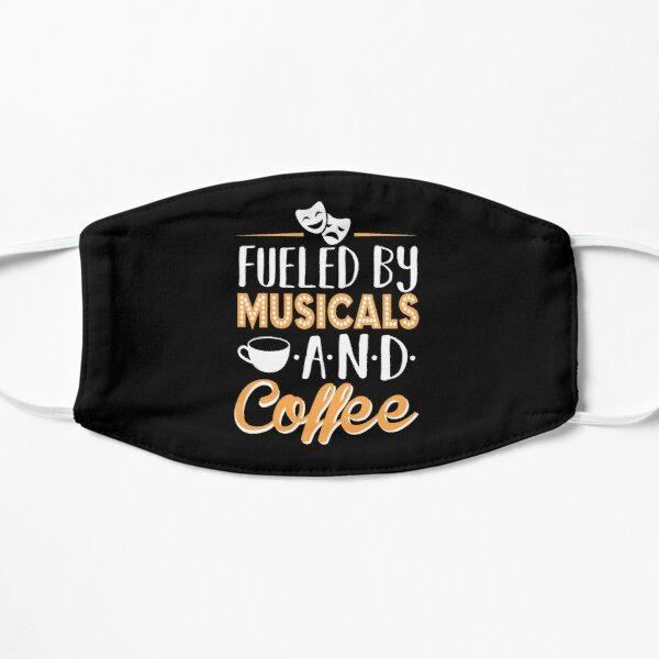 Fueled by Musicals and Coffee Flat Mask