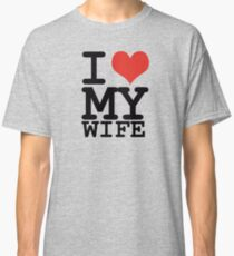I love my wife Classic T-Shirt