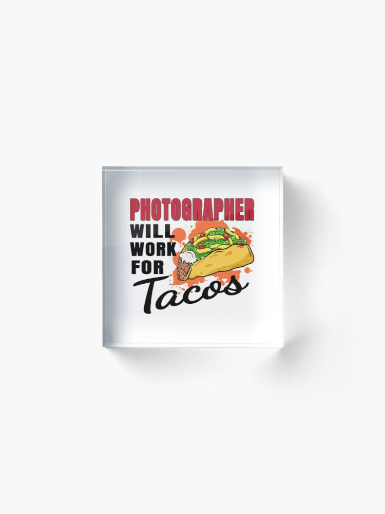 Alternate view of Photographer Will Work For Tacos Acrylic Block
