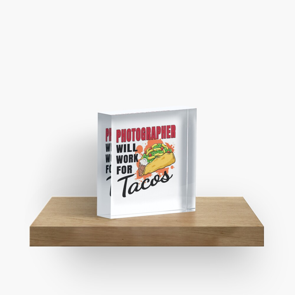 Photographer Will Work For Tacos Acrylic Block