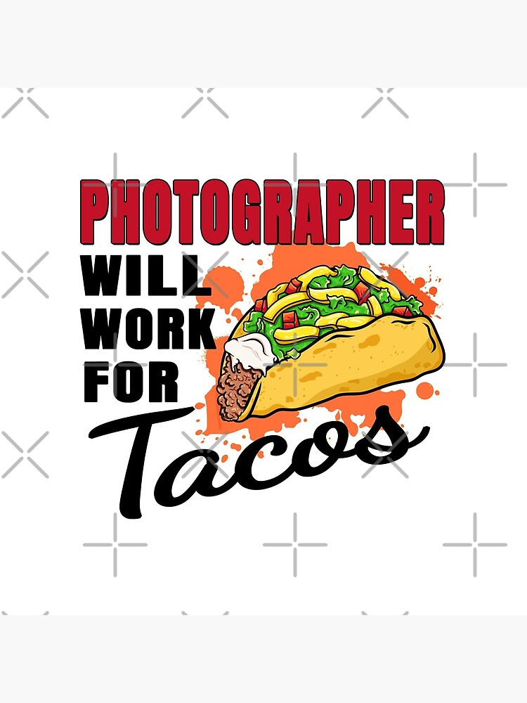 Photographer Will Work For Tacos by rukia020290