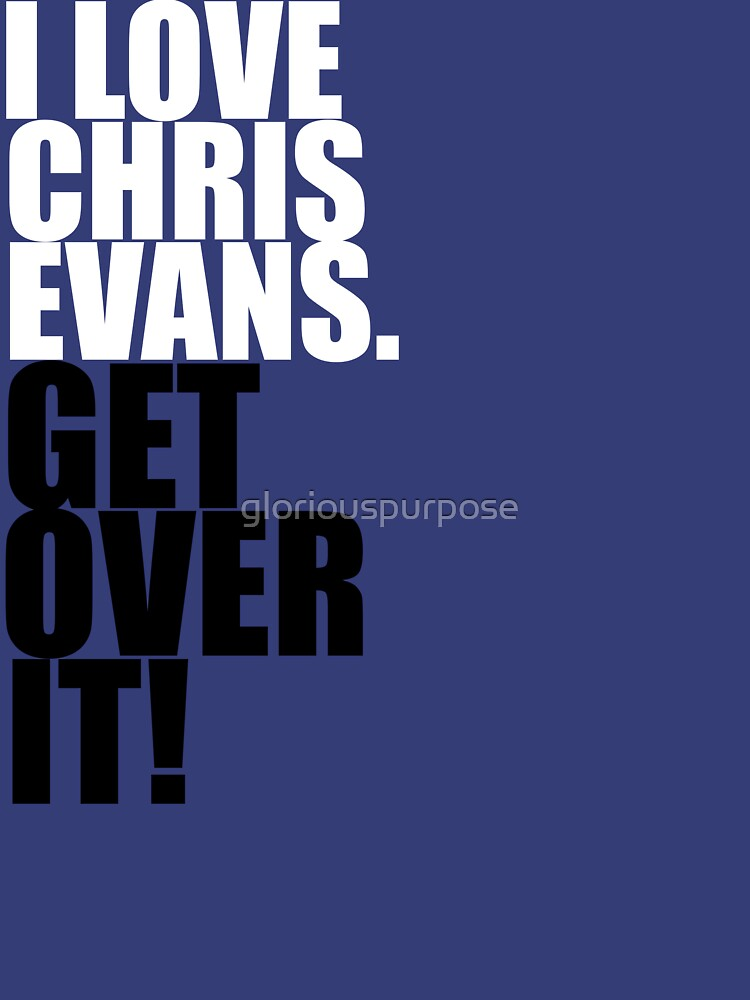 I love Chris Evans. Get over it! | Unisex T-Shirt