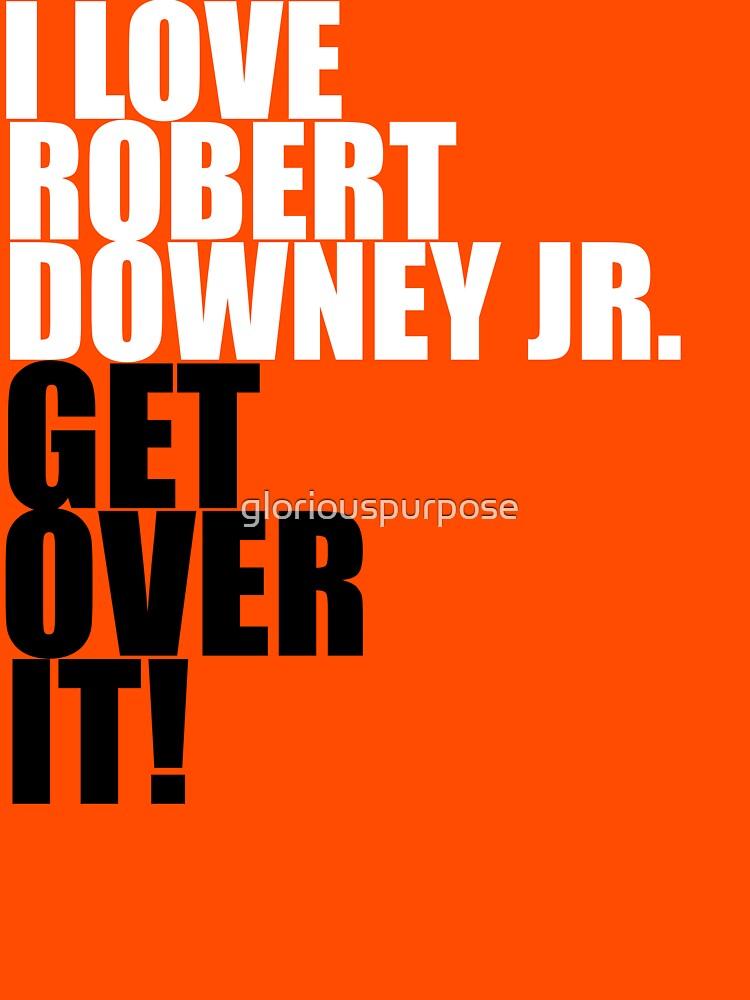TShirtGifter presents: I love Robert Downey Jr. Get over it! | Unisex T-Shirt