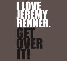 I love Jeremy Renner. Get over it!