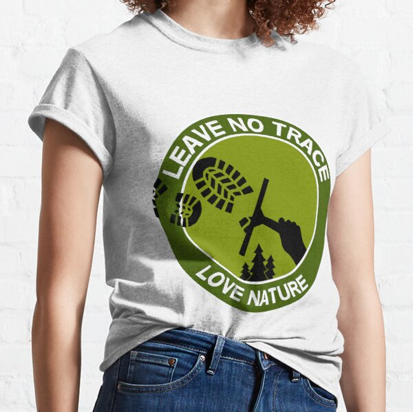 Leave No Trace - Love Nature - Love Fishing - Love Camping - Respect Nature - Love Life Classic T-Shirt