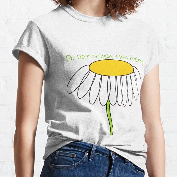 Do not crush the daisies! Classic T-Shirt