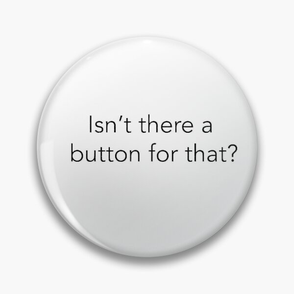 Isn't There A Button For That Pin