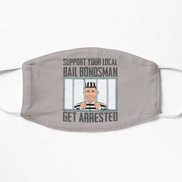 Bail Bondsman Gifts - Support Your Local Bail Bondsman Get Arrested Gear - Funny Gift Ideas for Bail Bonds Men and Women Who Remove People from Jail Flat Mask