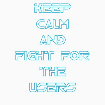 Keep Calm and Fight for the Users by PjMann
