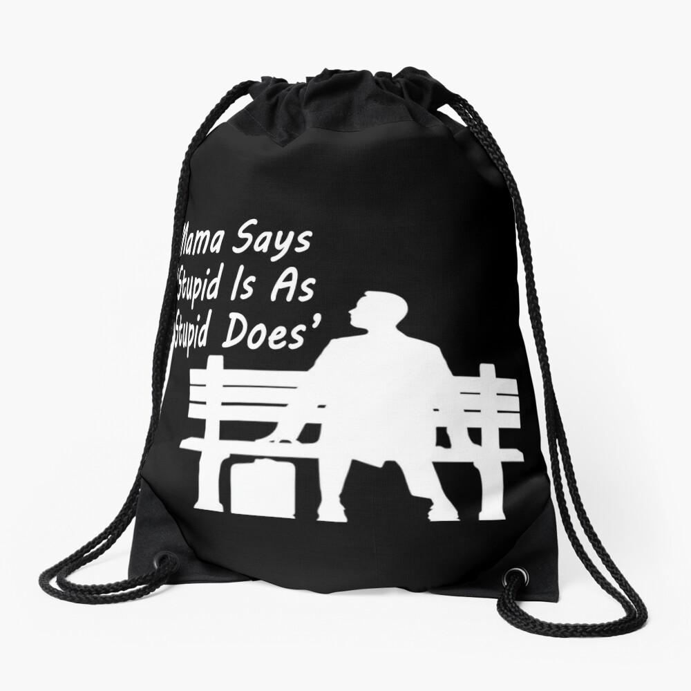 "Mama Says : "" Stupid is as stupid Does"" Drawstring Bag"
