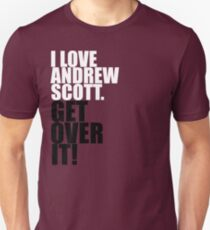 I love Andrew Scott. Get over it! Unisex T-Shirt