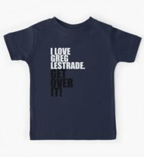 I love Greg Lestrade. Get over it! Kids Tee