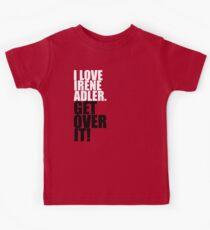 I love Irene Adler. Get over it! Kids Tee