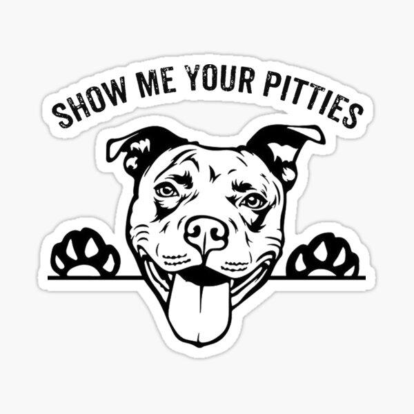 FUNNY PITBULL - SHOW ME YOUR PITTIES Sticker