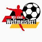 Wir sind Weltmeister! (Germany) by MrFaulbaum