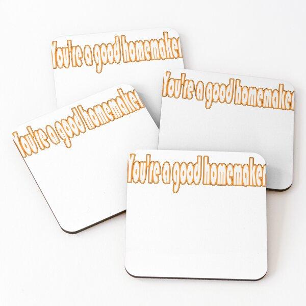 You're a good homemaker Coasters (Set of 4)