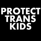 Protect Trans Kids by juliamuehlbauer