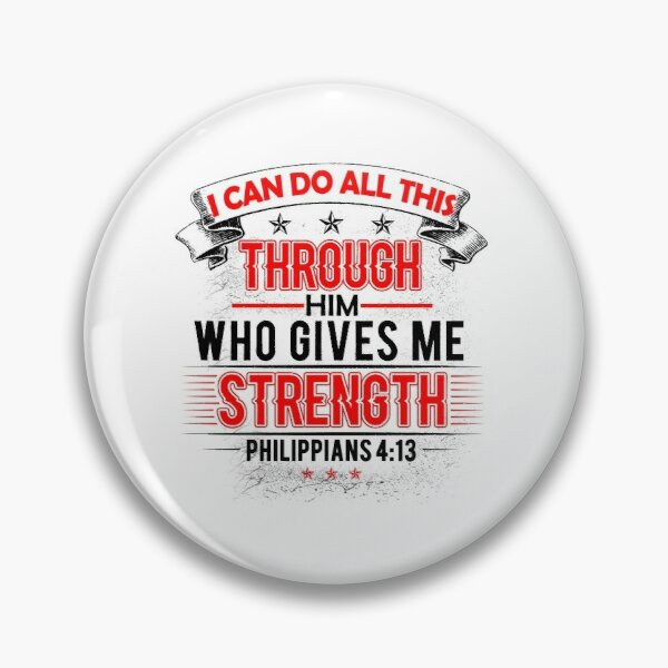 I Can Do All This Through Him Who Gives Me Strength Pin