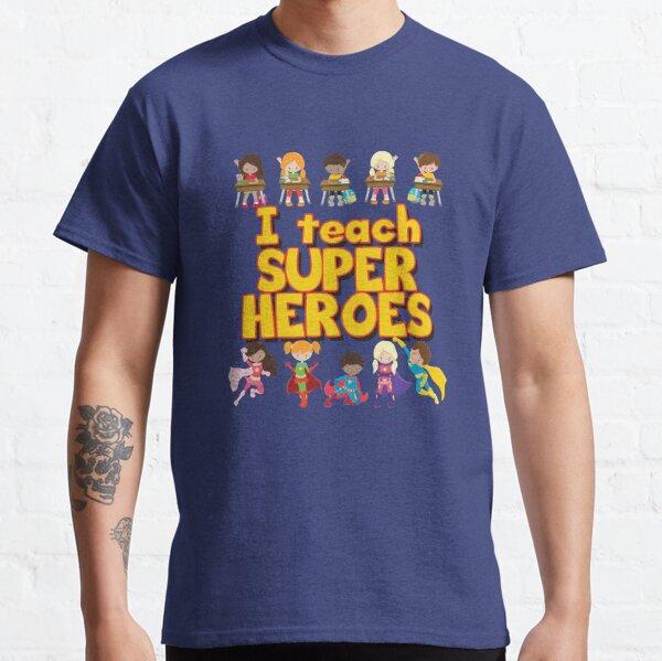 I Teach Super Heroes - Comic Book Hero Teacher - Teacher Appreciation - I Love My Students Classic T-Shirt