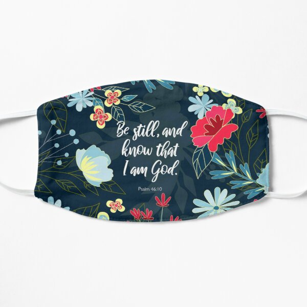 Be still, and know that I am God.  Psalm 46:10, Bible Verse Mask