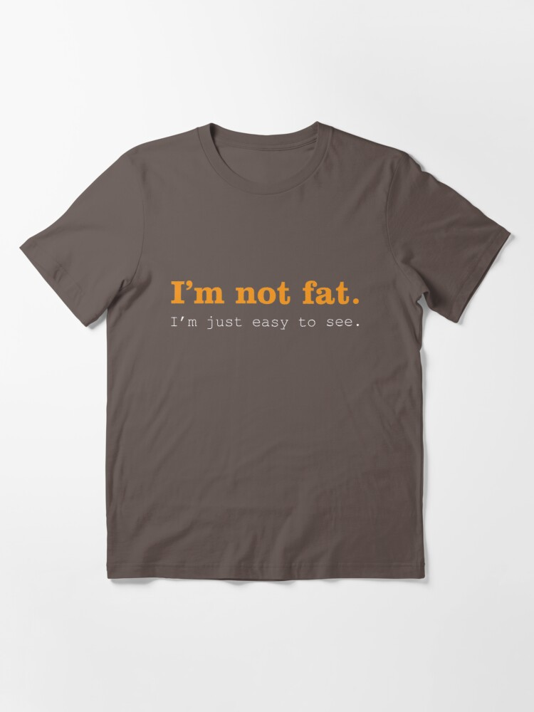 Alternate view of I'm Not Fat. I'm Just Easy To See. Essential T-Shirt