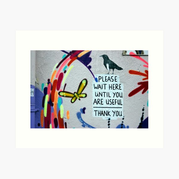 Please Wait Here until you are Useful Art Print