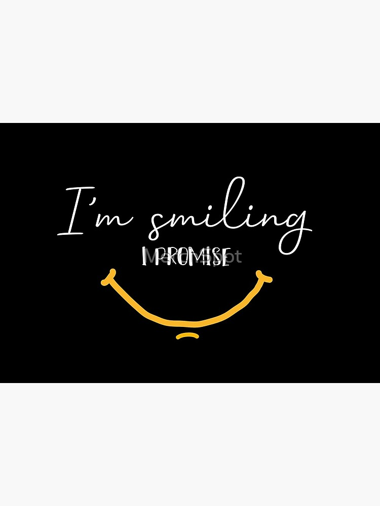 I'm Smiling I Promise Funny Quote with Smiling Face  by MerchSpot