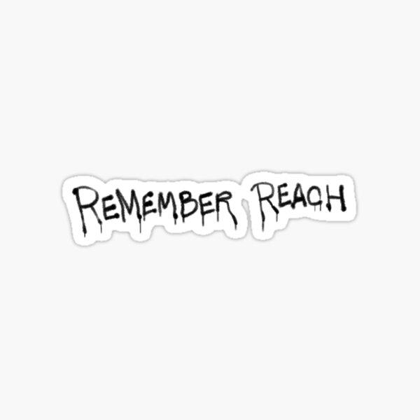 REMEMBER REACH Sticker