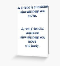 A Friend Will Help You Move: A Real Friend Will Help You Move The Body Greeting Card