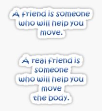 A Friend Will Help You Move: A Real Friend Will Help You Move The Body Sticker