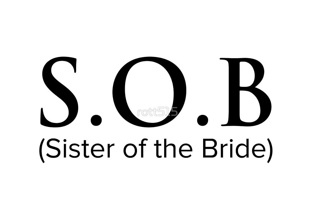S.O.B. -Sister of the bride by rott515