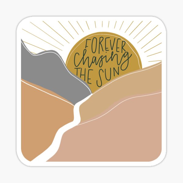 Forever chasing the sun Sticker