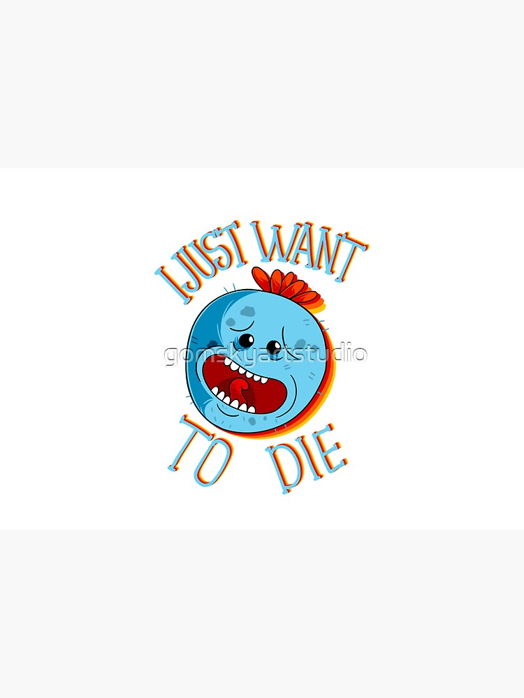 mr meeseeks i just want to die  by gomskyartstudio