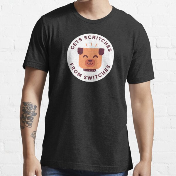 Gets scritches from switches Essential T-Shirt