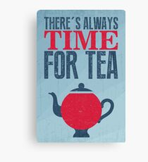 There's always time for tea Canvas Print