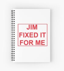 Jim Fixed It For Me! Spiral Notebook