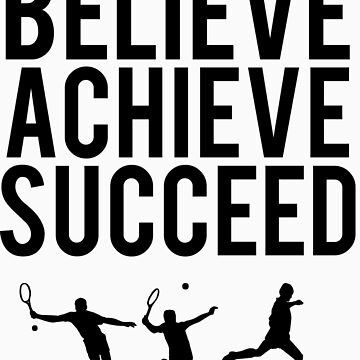 Believe, Achieve, Succeed. by LewisJamesMuzzy