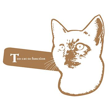 Too Cat to Function by Catebooks