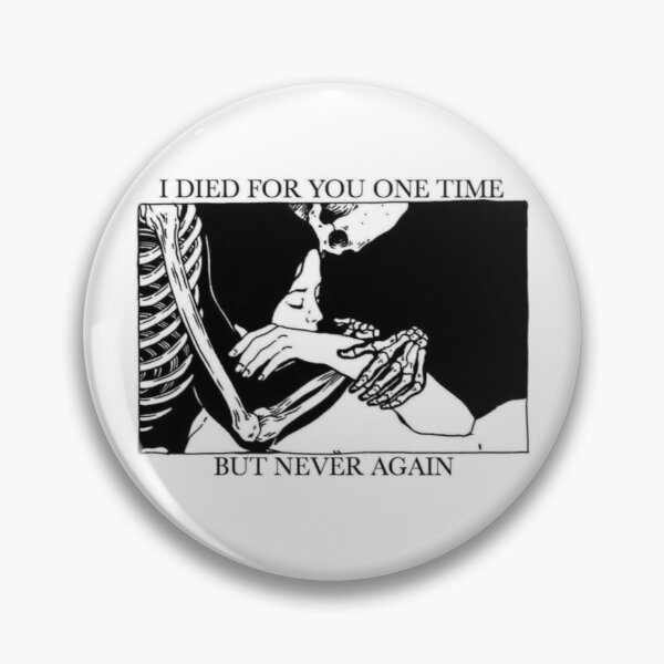 I Died For You One Time, But Never Again Pin