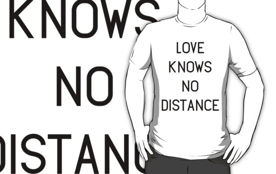 """""""Love Knows No Distance"""" T-Shirts & Hoodies by schembri211 ..."""
