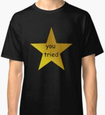 you tried (black) Classic T-Shirt