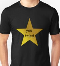 you tried (black) Unisex T-Shirt
