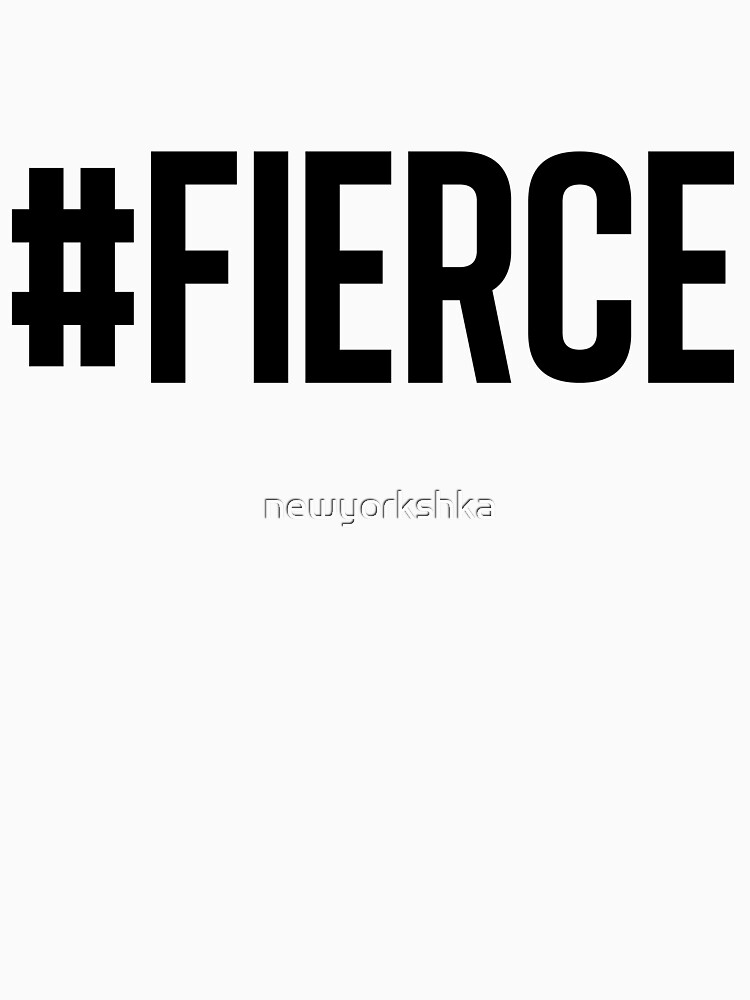 #FIERCE by newyorkshka