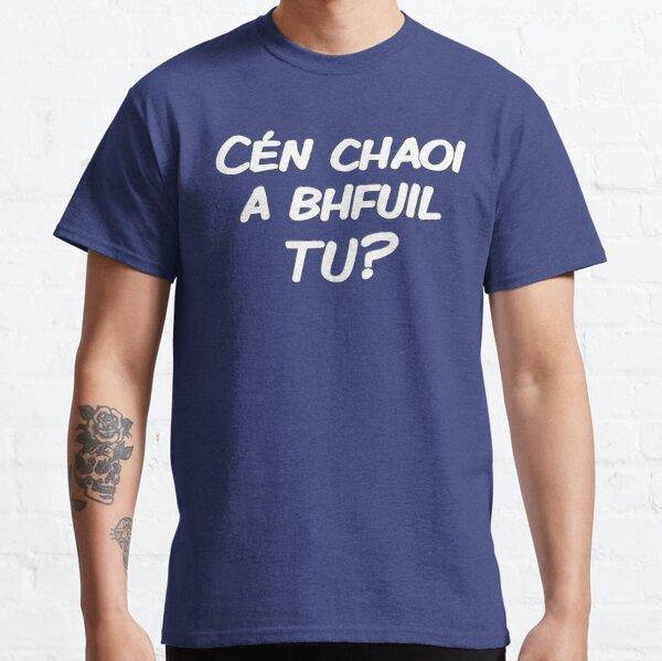 Cén chaoi a bhfuil tú? Classic T-Shirt