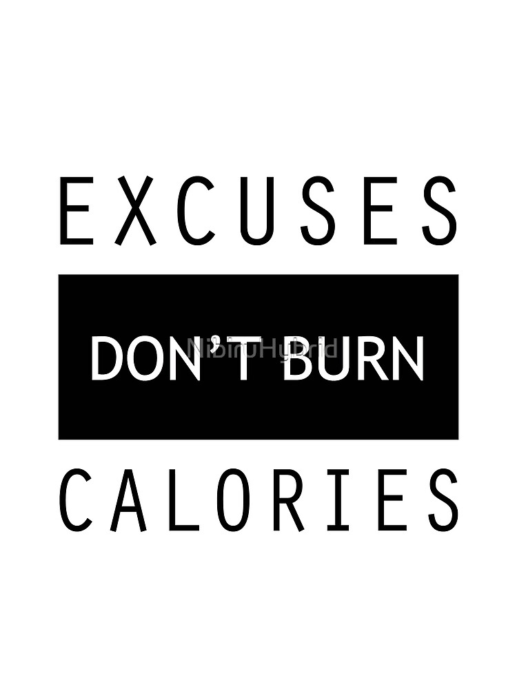 Excuses Don't Burn Calories Gym Fitness by NibiruHybrid